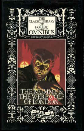 THE CLASSIC LIBRARY OF HORROR OMNIBUS: THE MUMMY, THE WEREWOLF OF LONDON.