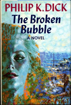 THE BROKEN BUBBLE. Philip Dick, indred.