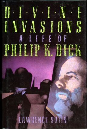 DIVINE INVASIONS: A LIFE OF PHILIP K. DICK. Philip K. Dick, Lawrence Sutin
