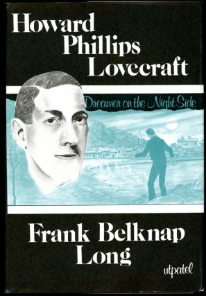 HOWARD PHILLIPS LOVECRAFT: DREAMER ON THE NIGHTSIDE. Lovecraft, Frank Belknap Long