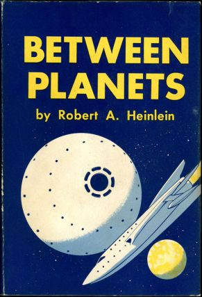 BETWEEN PLANETS. Robert A. Heinlein