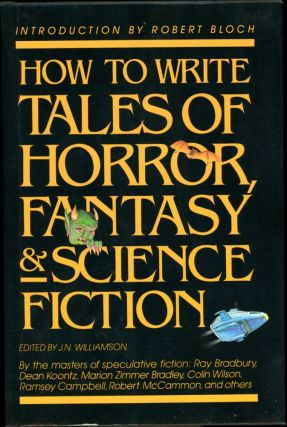 HOW TO WRITE TALES OF HORROR, FANTASY & SCIENCE FICTION. J. N. Williamson