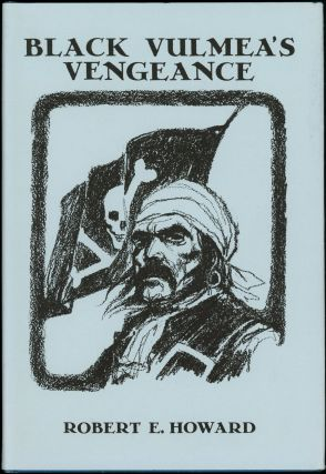 BLACK VULMEA'S VENGEANCE & OTHER TALES OF PIRATES. Robert E. Howard