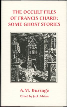 THE OCCULT FILES OF FRANCIS CHARD: SOME GHOST STORIES. Introduction by Jack Adrian. Burrage,...