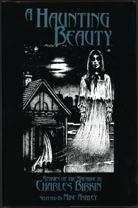 A HAUNTING BEAUTY: STORIES OF THE MACABRE BY CHARLES BIRKIN. SELECTED BY MICHAEL ASHLEY. Charles Birkin.