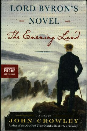 LORD BYRON'S NOVEL: THE EVENING LAND. John Crowley
