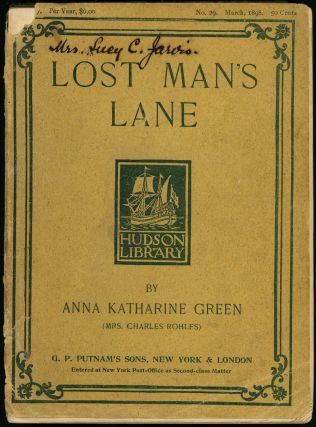 LOST MAN'S LANE: A SECOND EPISODE IN THE LIFE OF AMELIA BUTTERWORTH. Anna Katharine Green