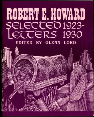 SELECTED LETTERS 1923-1930 and SELECTED LETTERS 1931-1936. Edited by Glenn Lord with Rusty Burke...