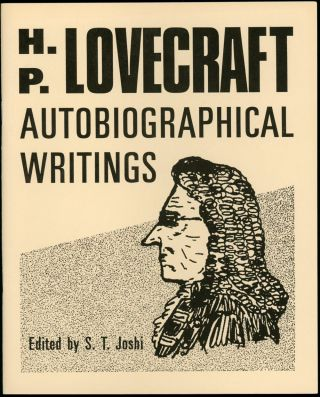 AUTOBIOGRAPHICAL WRITINGS...edited by S. T. Joshi. Lovecraft, oward, hillips