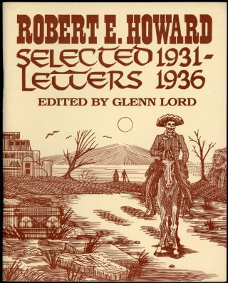 SELECTED LETTERS 1923-1930 and SELECTED LETTERS 1931-1936. Edited by Glenn Lord with Rusty Burke and S. T. Joshi. [Two volumes].