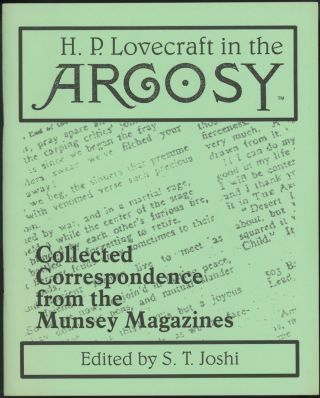 H. P. LOVECRAFT IN THE ARGOSY: COLLECTED CORRESPONDENCE FROM THE MUNSEY MAGAZINE. Edited by S. T....