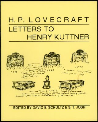 H. P. LOVECRAFT: LETTERS TO HENRY KUTTNER. Edited by David E. Schultz and S. T. Joshi. Lovecraft,...