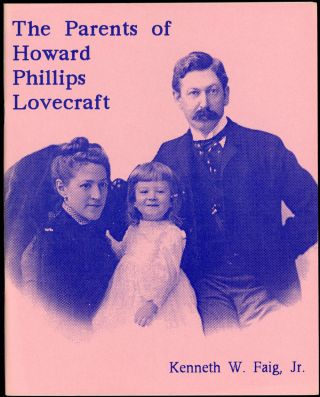 THE PARENTS OF HOWARD PHILLIPS LOVECRAFT. H. P. Lovecraft, Kenneth W. Faig Jr