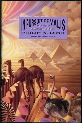 IN PURSUIT OF VALIS: SELECTIONS FROM THE EXEGESIS. Philip . Lawrence Sutin Dick, indred