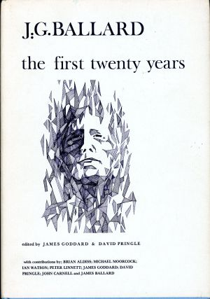 J. G. BALLARD: THE FIRST TWENTY YEARS. J. G. Ballard, James Goddard, David Pringle.
