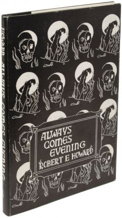 ALWAYS COMES EVENING: THE COLLECTED POEMS OF ROBERT E. HOWARD COMPILED BY GLENN LORD. Robert E....
