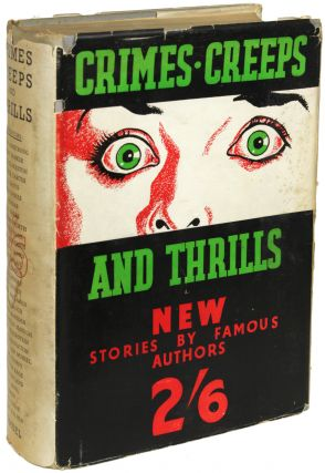 CRIMES, CREEPS AND THRILLS: FORTY-FIVE NEW STORIES OF DETECTION, HORROR AND ADVENTURE BY EMINENT...