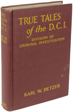 TRUE TALES OF THE D.C.I. Karl W. Detzer