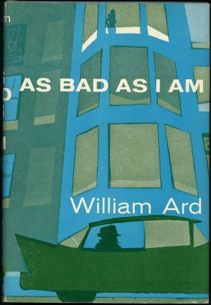 AS BAD AS I AM. William Ard