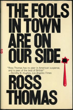 THE FOOLS IN TOWN ARE ON OUR SIDE. Ross Thomas