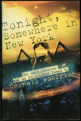 TONIGHT, SOMEWHERE IN NEW YORK: THE LAST STORIES AND AN UNFINISHED NOVEL BY CORNELL WOOLRICH....