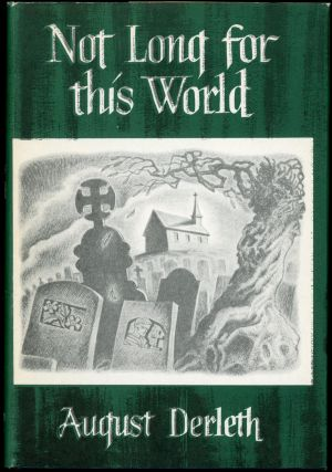 NOT LONG FOR THIS WORLD. August Derleth