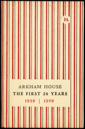 ARKHAM HOUSE: THE FIRST 20 YEARS 1939-1959. A HISTORY AND BIBLIOGRAPHY. August Derleth