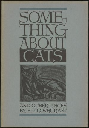SOMETHING ABOUT CATS AND OTHER PIECES. Lovecraft, oward, hillips
