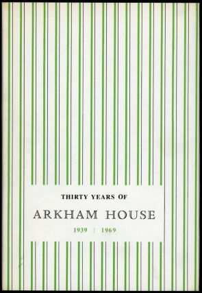 THIRTY YEARS OF ARKHAM HOUSE 1939-1969: A HISTORY AND BIBLIOGRAPHY. August Derleth