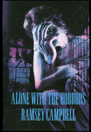 ALONE WITH THE HORRORS: THE GREAT SHORT FICTION OF RAMSEY CAMPBELL 1961-1991. Ramsey Campbell