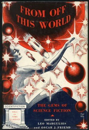 "FROM OFF THIS WORLD: GEMS OF SCIENCE FICTION CHOSEN FROM ""HALL OF FAME CLASSICS"" Leo Margulies,..."