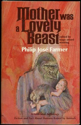 MOTHER WAS A LOVELY BEAST: A FERAL MAN ANTHOLOGY OF FICTION AND FACT ABOUT HUMANS RAISED BY...