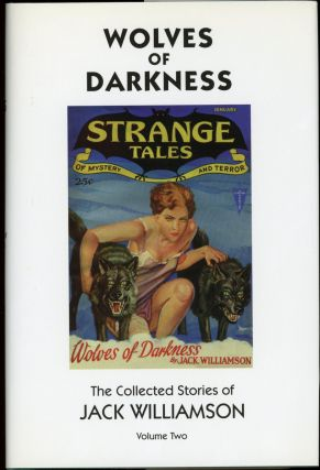 WOLVES OF DARKNESS: THE COLLECTED STORIES OF JACK WILLIAMSON VOLUME TWO. Jack Williamson, John...