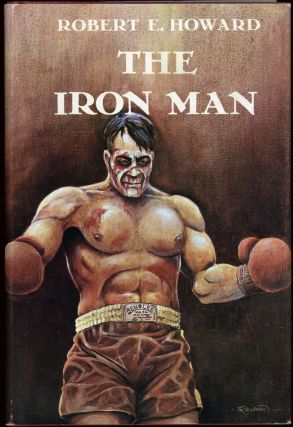THE IRON MAN AND OTHER TALES OF THE RING. Robert E. Howard