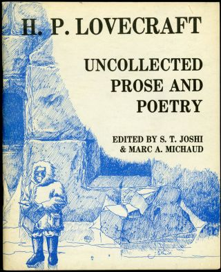 UNCOLLECTED PROSE AND POETRY. Edited by S. T. Joshi and Marc A. Michaud. Lovecraft, oward, hillips