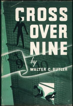 CROSS OVER NINE. Walter C. Butler, Frederick Faust who wrote mainly as Max Brand