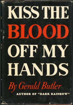 KISS THE BLOOD OFF MY HANDS. Gerald Butler