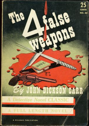THE FOUR FALSE WEAPONS. John Dickson Carr