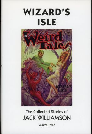 WIZARD'S ISLE: THE COLLECTED STORIES OF JACK WILLIAMSON VOLUME THREE. Jack Williamson, John...