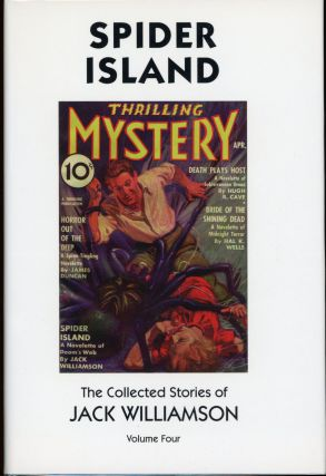SPIDER ISLAND: THE COLLECTED STORIES OF JACK WILLIAMSON VOLUME FOUR. Jack Williamson, John...