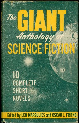 THE GIANT ANTHOLOGY OF SCIENCE FICTION. Leo Margulies, Oscar J. Friend