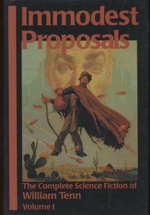 IMMODEST PROPOSALS: THE COMPLETE SCIENCE FICTION OF WILLIAM TENN VOLUME 1. William Tenn