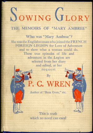 "SOWING GLORY: THE MEMOIRS OF ""MARY AMBREE,"" THE ENGLISH WOMAN-LEGIONARY. Percival Christopher Wren"
