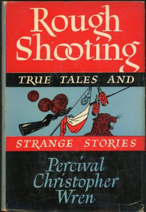 ROUGH SHOOTING: TRUE TALES & STRANGE STORIES. Wren, ercival, hristopher