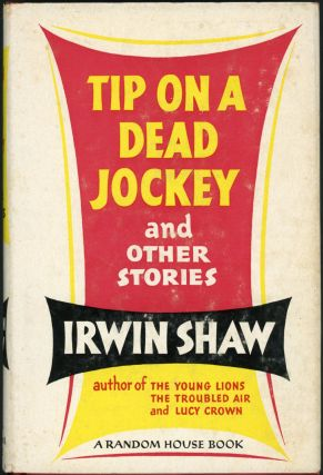 TIP ON A DEAD JOCKEY: AND OTHER STORIES. Irwin Shaw