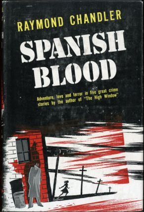 SPANISH BLOOD: A COLLECTION OF SHORT STORIES. Raymond Chandler