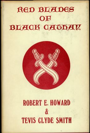 RED BLADES OF BLACK CATHAY. Robert E. Howard, Tevis Clyde Smith