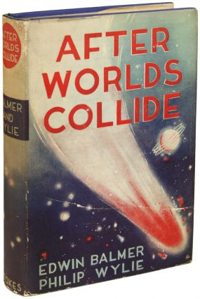 AFTER WORLDS COLLIDE. Edwin Balmer, Philip Wylie
