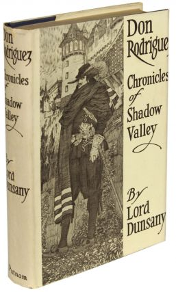 DON RODRIGUEZ: CHRONICLES OF SHADOW VALLEY. Lord Dunsany, Edward Plunkett