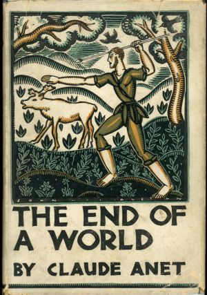 THE END OF A WORLD. Translated from the French by Jeffery E. Jeffery. Claude Anet, Jean Schopfer